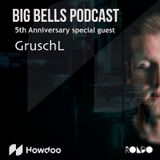 GruschL - Big Bells Podcast 5th Anniversary - powered by Howdoo