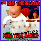 BIG ENCHILADA 139: New Year Babies