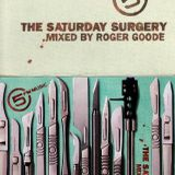 THE SATURDAY SURGERY - Mixed By Roger Goode