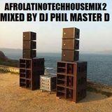 AFROLATINOTECHHOUSEMIX 2 Mixed By DJ PHIL MASTER D