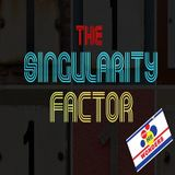 The Singularity Factor: Edition #001