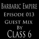 Barbaric Empire 013 (Guest Mix By Class 6)