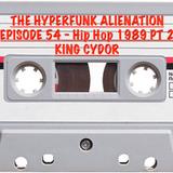 The Hyperfunk Alienation - Episode 54 - Hip Hop 1989 Part 2