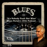 """It's Nobody Fault But Mine""          Blues Pariah's 35th Podcast"