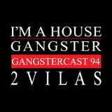 2VILAS | GANGSTERCAST 94