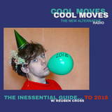 The Inessential Guide to 2018 w/ Reuben Cross and the COOL MOVES team [Eclectic/Indie/Alternative]