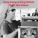 King Kong & King Shiloh Meet Jah Maker