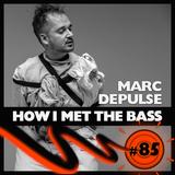 Marc DePulse - HOW I MET THE BASS #85