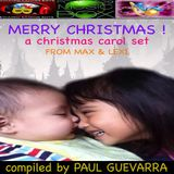MERRY CHRISTMAS (a christmas carol set from max & lexi) compiled by PAUL GUEVARRA