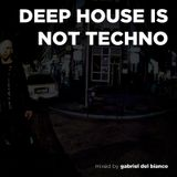 DEEP HOUSE IS NOT TECHNO