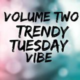 TRENDYTUESDAYVIBE VOLUME TWO