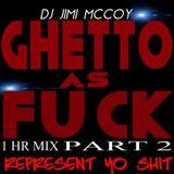 GHETTO AS FUCK PART 2 DJ JIMI M. JAN.14.2016