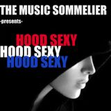 """THE MUSIC SOMMELIER -presents- """"HOOD SEXY"""" A sexy R&B trip."""
