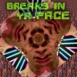 Breaks in ya Face