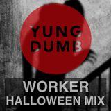 WORKER - Yung Dumb HALLOWEEN DUMBCast