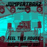 JumperTraxz Present: Feel this house / Radio show 001