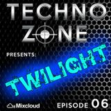 Techno Zone presents: Twilight [Episode 06]