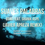 BSNO Feat. Shanik Aspe - Suaves Palabras (Javier Apreza Remix)