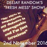 "DEEJAY RANDOM'S ""FRESH MESS"" SHOW! 2ND NOVEMBER 2016"