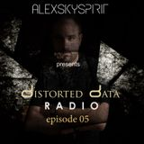 Alexskyspirit - Distorted Data Radio 05