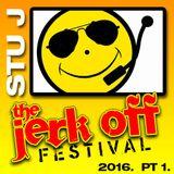 Stu J - The Jerk Off Festival 2016 Pt1