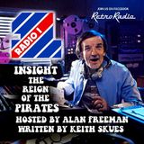 INSIGHT - THE REIGN OF THE PIRATES - HOSTED BY ALAN FREEMAN - WRITTEN BY KEITH SKUES