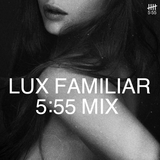 5:55 - Lux Familiar mix