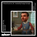 Critical Sound no.56 | Foreign Concept | Rinse FM | 04.07.18