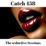 Catch 458 - The Seductive Sessions