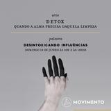 DETOX - Quando a alma precisa daquela limpeza: 03 Desintoxicando influências