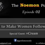The Noemon Podcast - ep.02 - Making Women follow You (Guest - vCream)