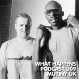 Mutiny UK (UK) - What Happens Podcast 009