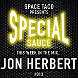 Space Taco Presents: Special Sauce #013 with Jon Herbert