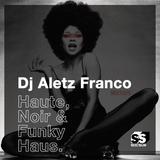 DJ ALETZ FRANCO - Haute, Noir & Funky Haus Mixtape