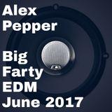 Alex Pepper - Big Farty EDM June 2K17