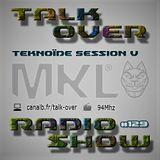 Talk Over #129 - Teknoïde Session #5