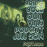Bring Your Own Vinyl Sessions:July 2014 Part 2