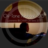 Off-Tone Podcast 015 Yukaremix CAMP Off-Tone 2017 0923