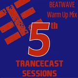 Trancecast Sessions 5th anniversary - Beatwave Warm Up mix