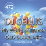 DJ GELIUS - My World of Trance #472 OLD SCHOOL #42 (22.10.2017) MWOT 472