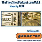 A2DF presents The Chop Shop Podcast Vol.4