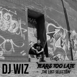 """DJ Wiz - Years Too Late - """"The Lost Selection"""""""
