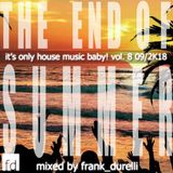 End of Summer: it's only house music baby! Vol. 8