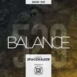 BALANCE - Show #529 (Hosted by Spacewalker)