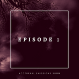 Nocturnal Emissions! First Episode!