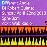 Different Angle Dj Robert Ouimet April 22nd 2018 Acxit Web radio