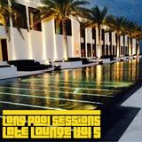 Long Pool Sessions (Late Lounge) Vol. 5