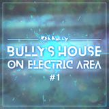 BULLY'S HOUSE ON ELECTRIC AREA #1