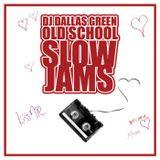 DJ Dallas Green - Old School Slow Jams
