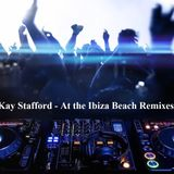 Kay Stafford At The Ibiza BeachMixes 2016 Part 4 (updated with new tracks)